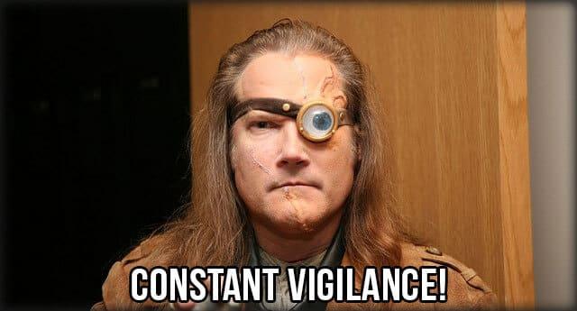 Constant Vigilance!