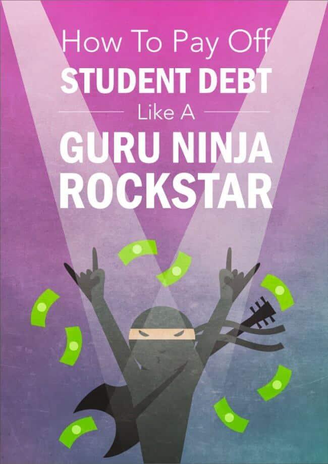 How to Pay Off Student Debt Like a Guru Ninja Rockstar