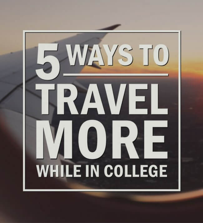 5 Ways to Travel More in College